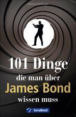 Cover-Bild 101 Dinge, die man über James Bond wissen muss