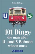 Cover-Bild 101 Dinge, die man über U- und S-Bahnen wissen muss