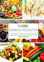 Cover-Bild 27 leckere Rohkostrezepte - Band 1