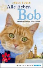 Cover-Bild Alle lieben Bob - Neue Geschichten vom Streuner