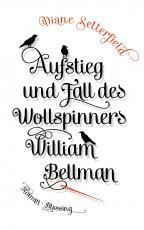 Cover-Bild Aufstieg und Fall des Wollspinners William Bellman