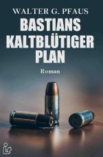Cover-Bild BASTIANS KALTBLÜTIGER PLAN