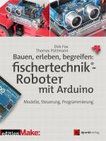 Cover-Bild Bauen, erleben, begreifen: fischertechnik®-Roboter mit Arduino