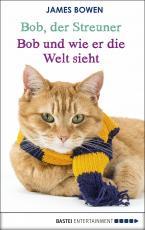 Cover-Bild Bob, der Streuner - Bob und wie er die Welt sieht