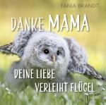 Cover-Bild Danke Mama, deine Liebe verleiht Flügel
