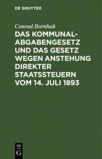 Cover-Bild Das Kommunalabgabengesetz und das Gesetz wegen Anstehung direkter Staatssteuern vom 14. Juli 1893
