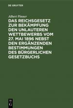 Cover-Bild Das Reichsgesetz zur Bekämpfung den unlauteren Wettbewerbs vom 27. Mai 1896 nebst den ergänzenden Bestimmungen des Bürgerlichen Gesetzbuchs