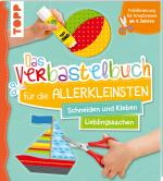 Cover-Bild Das Verbastelbuch für die Allerkleinsten Schneiden und Kleben. Meine Lieblingssachen