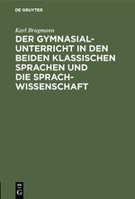 Cover-Bild Der Gymnasialunterricht in den beiden klassischen Sprachen und die Sprachwissenschaft