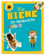 Cover-Bild Die Biene - Ein Sachbuch für Kinder ab 6 Jahren