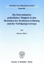 Cover-Bild Die Determination polizeilicher Tätigkeit in den Bereichen der Straftatenverhütung und der Verfolgungsvorsorge.