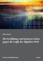 Cover-Bild Die Erzählung vom besseren Leben gegen die Logik der digitalen Welt