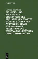 Cover-Bild Die Kreis- und Provinzial-Ordnungen des Preußischen Staates (für die 6 östlichen Provinzen, sowie für Hannover, Hessen-Nassau u. Westfalen) nebst den Dotationsgesetzen