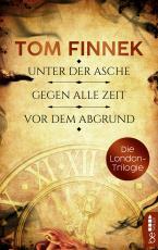 Cover-Bild Die London-Trilogie: Unter der Asche / Gegen alle Zeit / Vor dem Abgrund