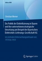 Cover-Bild Die Politik der Elektrifizierung in Bayern und ihre unternehmensstrategische Umsetzung am Beispiel der Bayerischen Elektricitäts-Lieferungs-Gesellschaft AG