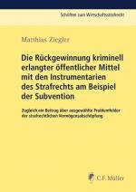 Cover-Bild Die Rückgewinnung kriminell erlangter öffentlicher Mittel mit den Instrumentarien des Strafrechts am Beispiel der Subvention