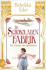 Cover-Bild Die Schokoladenfabrik - Die Tochter des Apothekers