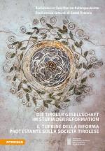 Cover-Bild Die Tiroler Gesellschaft im Sturm der Reformation – Il turbine della Riforma protestante sulla società tirolese