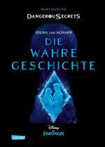 Cover-Bild Disney – Dangerous Secrets 1: Iduna und Agnarr: DIE WAHRE GESCHICHTE (Die Eiskönigin)
