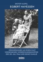 Cover-Bild Egbert Hayessen: Erinnerungen an einen fast vergessenen Widerstandskämpfer des 20. Juli 1944 und seine Familie