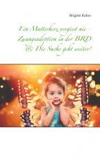 Cover-Bild Ein Mutterherz vergisst nie - Zwangsadoption in der BRD & Die Suche geht weiter!