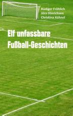 Cover-Bild Elf unfassbare Fußball-Geschichten