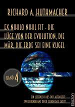 Cover-Bild Ex nihilo nihil fit - Die Lüge von der Evolution, die Mär, die Erde sei eine Kugel