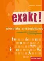 Cover-Bild exakt! / exakt! Wirtschafts- und Sozialkunde für gewerblich-technische Ausbildungsberufe