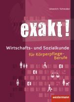 Cover-Bild exakt! / exakt! Wirtschafts- und Sozialkunde für Körperpflege-Berufe