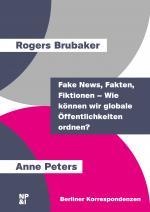 Cover-Bild Fake News, Fakten, Fiktionen – Wie können wir globale Öffentlichkeiten ordnen?