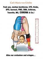 Cover-Bild Fuck you, morbus bechterew, CFS, Krebs, KPU, burnout, PMS, SMA, Arthrose, Tourette, MS, CORONA & Co.!
