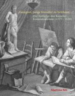 """Cover-Bild """"Geeignet, junge Künstler zu belehren …"""" Die Anfänge der Kasseler Kunstakademie (1777 – 1830)"""