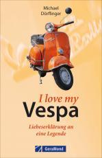 Cover-Bild I love my Vespa – Liebeserklärung an eine Legende