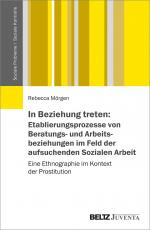 Cover-Bild In Beziehung treten: Etablierungsprozesse von Beratungs- und Arbeitsbeziehungen im Feld der aufsuchenden Sozialen Arbeit