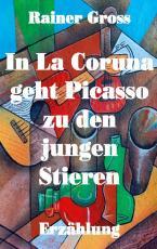 Cover-Bild In La Coruna geht Picasso zu den jungen Stieren