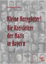 Cover-Bild Kleine Herrgötter! Die Kreisleiter der Nazis in Bayern