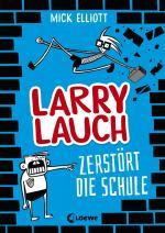 Cover-Bild Larry Lauch zerstört die Schule