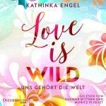 Cover-Bild Love Is Wild – Uns gehört die Welt (Love-Is-Reihe 3)