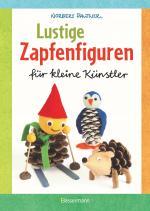 Cover-Bild Lustige Zapfenfiguren für kleine Künstler. Das Bastelbuch mit 24 Figuren aus Baumzapfen und anderen Naturmaterialien. Für Kinder ab 5 Jahren