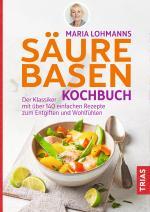 Cover-Bild Maria Lohmanns Säure-Basen-Kochbuch