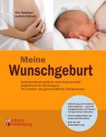 Cover-Bild Meine Wunschgeburt - Selbstbestimmt gebären nach Kaiserschnitt: Begleitbuch für Schwangere, ihre Partner und geburtshilfliche Fachpersonen