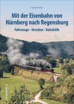 Cover-Bild Mit der Eisenbahn von Nürnberg nach Regensburg