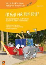 Cover-Bild Mit Kita-Kindern Religion entdecken: Erzähl mir von Gott! – Die schönsten Geschichten aus dem Alten Testament