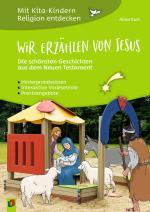 Cover-Bild Mit Kita-Kindern Religion entdecken: Wir erzählen von Jesus - Die schönsten Geschichten aus dem Neuen Testament