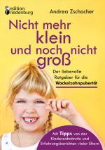 Cover-Bild Nicht mehr klein und noch nicht groß: Der liebevolle Ratgeber für die Wackelzahnpubertät. Mit Tipps von der Kinderzahnärztin und Erfahrungsberichten vieler Eltern