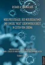 """Cover-Bild Nobelpreisträger, der Neoliberalismus und unsere """"neue"""" Lebenswirklichkeit. In Zeiten von Corona"""