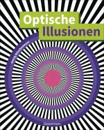 Cover-Bild Optische Illusionen - Über 160 verblüffende Täuschungen, Tricks, trügerische Bilder, Zeichnungen, Computergrafiken, Fotografien, Wand- und Straßenmalereien in 3D