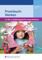 Cover-Bild Praxisbuch: Werken für die sozialpädagogische Erstausbildung - Kinderpflege,...