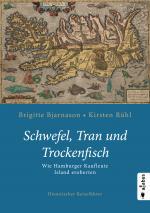 Cover-Bild Schwefel, Tran und Trockenfisch. Wie Hamburger Kaufleute Island eroberten