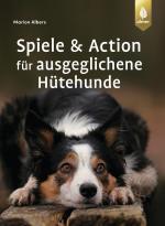 Cover-Bild Spiele und Action für ausgeglichene Hütehunde